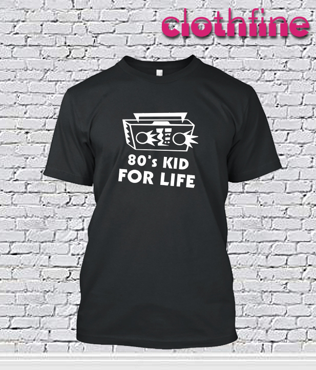 80s Kid for Life T-Shirt