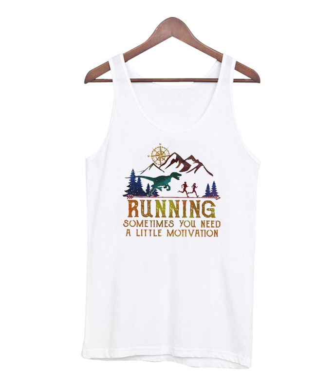 Running Sometimes You Need A Little Motivation RSK Tank top